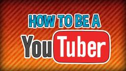 How to be a Youtuber (Starting off)