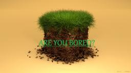 Are you bored? Minecraft