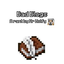 Bad Blogs - What are they really? Minecraft Blog