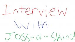 Interview with Joss-a-Skinz [Level 5 Late 10 sub Special!!!] Minecraft Blog Post