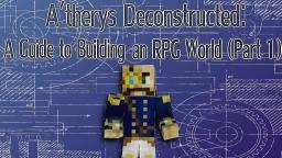 A'therys Deconstructed: A Guide to Building an RPG World (Part 1) Minecraft