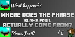 "Where does the phrase ""Blame Paril"" actually come from? (Funny) Minecraft Blog"
