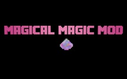 MAGICAL MAGIC MOD - 1.6.4 - GRAND FINALE OF THE MAGICAL MODS