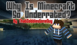 Why Is Minecraft So Underrated? Minecraft Blog Post