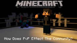 How Does PvP Effect The Community? Minecraft Blog