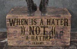 When is a Hater not a Hater? (A Rant)