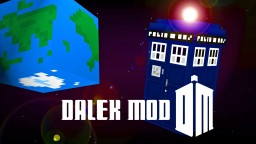 [1.8] [1.7.10] The Dalek Mod - (Doctor Who Mod, Daleks, Cybermen, Bigger On The Inside Tardis, Planets, Time Travel, Custom Daleks (API) + More)