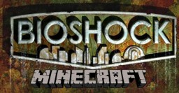 [OLD] Bioshock: The Beginning Minecraft Map & Project