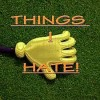Things I hate!