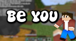 Be Yourself. Minecraft