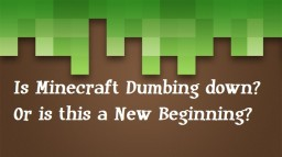 Is the Minecraft Community Dumbing Down? Or is this just a new beginning? Minecraft Blog