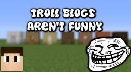 Troll Blogs Aren't Funny - Repson Minecraft