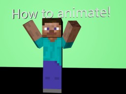 Animation! How do you animate? PT. 1 Minecraft Blog Post