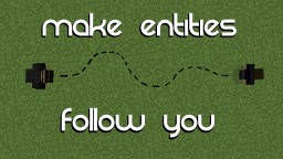 How To Make Entities Follow You Minecraft