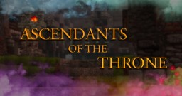 ▓★|  Ascendants of the Throne  | ★▓  - Medieval Roleplay Project - ★  |  [ALPHA] | Minecraft