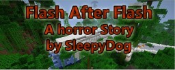Flash After Flash ~MGB And Snowy's Horror Contest~ Minecraft Blog Post