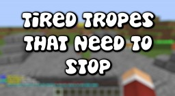 Tired Tropes That Need To Stop - Repson Minecraft