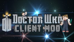 Doctor Who Client Mod - The Minecraft Whovian Experience - [Closed Alpha Testing In Progress!]