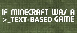 IF MINECRAFT WAS A TEXT-BASED GAME Minecraft
