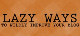 SIX LAZY WAYS TO WILDLY IMPROVE YOUR BLOG POST Minecraft Blog Post