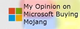 My Opinion on Microsoft Buying Mojang Minecraft Blog