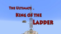 The Ultimate King of the Ladder [Multiplayer Mini-Game Map] Minecraft Project
