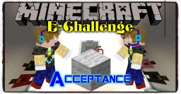 E-Challenge: Acceptance Minecraft Map & Project