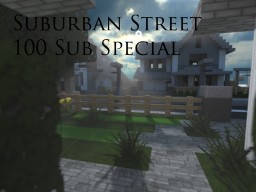 Suburban Street - 100 Subs Special! Minecraft Map & Project