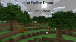 An Endless Dream - A Life of Steve (Contest Entry) Minecraft Blog Post