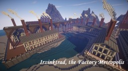 Irzinktrad, the Factory Metropolis (WIP) Minecraft