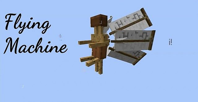 Flying Machine - Lets you fly into the sky!