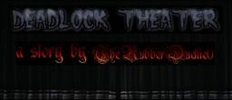 Deadlock Theater (WIP)