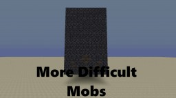 More Difficult Mobs! v.1 Schematic Minecraft Map & Project
