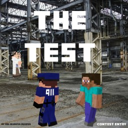The Test [Over 3,500 Words!] [Contest Entry] Minecraft