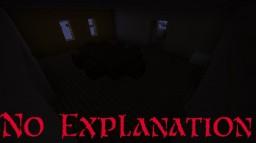 No Explanation (Survival/Horror)