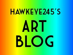 Hawkeye245's ACTUAL Art Blog