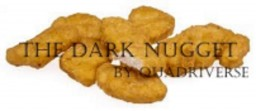 The Dark Nugget - Coming Soon