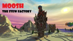 Moosh- the Stew Factory- [IR contest] Minecraft Project