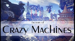 Factory of Crazy Machines [Contest] Minecraft Project