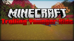 Trolling Younger Kids Over Minecraft - Why? Minecraft Blog Post