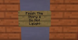 Finish The Story & Do Not Laugh Map!