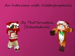 An Interview with VIKTORJANPAULIS   [POP-REEL] Minecraft Blog Post