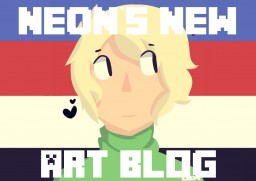 Neon's New Art Blog (Long Overdue Update) Minecraft Blog Post