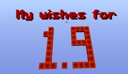 My wishes for 1.9 [Mapmaking stuff] Minecraft Blog Post