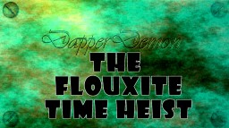 The Flouxite Time Heist Minecraft Map & Project