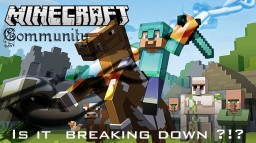 The Minecraft Community - Is it starting to break down ? Minecraft Blog