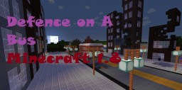 Defence on a Bus V2.0 Minecraft Map & Project