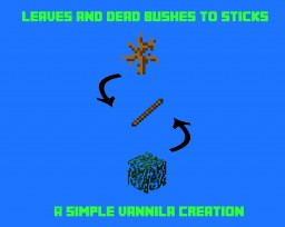 Leaves and Dead bushes to sticks. A simple Vanilla Creation! Minecraft Map & Project