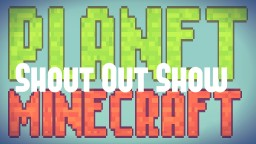 Planet Minecraft Shout Out Show! Minecraft