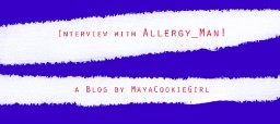 Interview with Allergy_Man!
